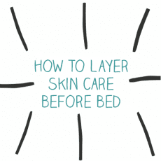 How to Layer Skin Care Before Bed